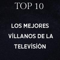 Top 10: Los mejores villanos de la televisión